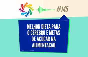 TRIBO FORTE #145 – MELHOR DIETA PARA O CÉREBRO E METAS DE AÇÚCAR NA ALIMENTAÇÃO