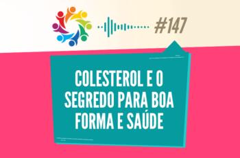 TRIBO FORTE #147 – COLESTEROL E O SEGREDO PARA BOA FORMA E SAÚDE
