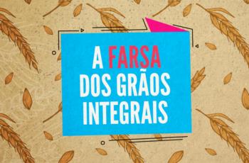 A FARSA DOS GRÃOS INTEGRAIS (TRIGO, CENTEIO E ARROZ)