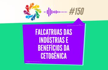 TRIBO FORTE #150 – FALCATRUAS DAS INDÚSTRIAS E BENEFÍCIOS DA CETOGÊNICA