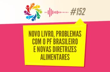 TRIBO FORTE #152 – NOVO LIVRO, PROBLEMAS COM O PF BRASILEIRO E NOVAS DIRETRIZES ALIMENTARES