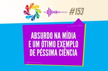 TRIBO FORTE #153 – ABSURDO NA MÍDIA E UM ÓTIMO EXEMPLO DE PÉSSIMA CIÊNCIA