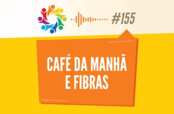 TRIBO FORTE #155 – CAFÉ DA MANHÃ E FIBRAS