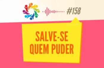TRIBO FORTE #158 – SALVE-SE QUEM PUDER