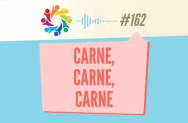 TRIBO FORTE #162 – CARNE, CARNE, CARNE