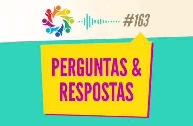 TRIBO FORTE #163 – PERGUNTAS & RESPOSTAS