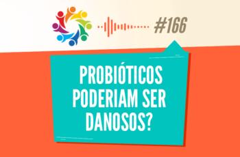 TRIBO FORTE #166 – PROBIÓTICOS PODERIAM SER DANOSOS?