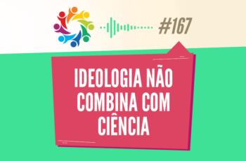 TRIBO FORTE #167 – IDEOLOGIA NÃO COMBINA COM CIÊNCIA (BIZARRICES CIENTÍFICAS)