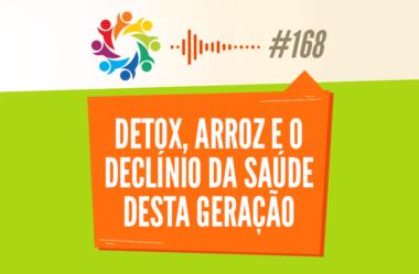 TRIBO FORTE #168 – DETOX, ARROZ E O DECLÍNIO DA SAÚDE DESTA GERAÇÃO