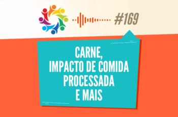 TRIBO FORTE #169 – CARNE, IMPACTO DE COMIDA PROCESSADA E MAIS