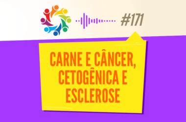 TRIBO FORTE #171 – CARNE E CÂNCER, CETOGÊNICA E ESCLEROSE