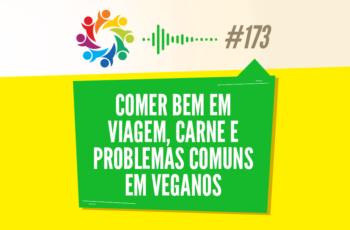 TRIBO FORTE #173 – COMER BEM EM VIAGEM, CARNE E PROBLEMAS COMUNS EM VEGANOS