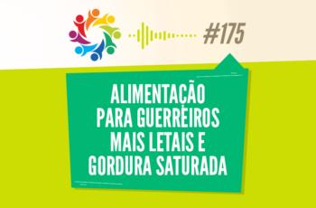TRIBO FORTE #175 – ALIMENTAÇÃO PARA GUERREIROS MAIS LETAIS E GORDURA SATURADA