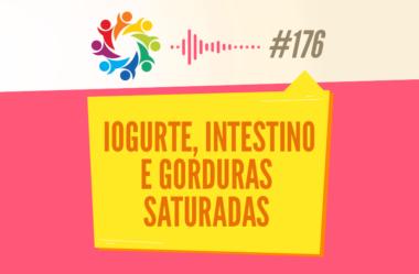 TRIBO FORTE #176 – IOGURTE, INTESTINO E GORDURAS SATURADAS
