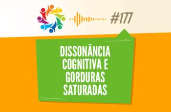 TRIBO FORTE #177 – DISSONÂNCIA COGNITIVA E GORDURAS SATURADAS