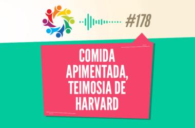 TRIBO FORTE #178 – COMIDA APIMENTADA, TEIMOSIA DE HARVARD