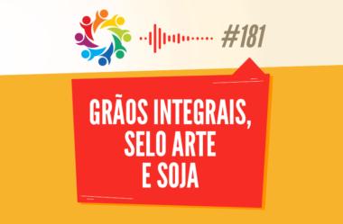 TRIBO FORTE #181 – GRÃOS INTEGRAIS, SELO ARTE E SOJA