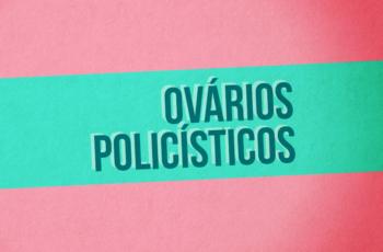SÍNDROME DO OVÁRIO POLICÍSTICO – COMO RESOLVER COM A ALIMENTAÇÃO