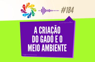 TRIBO FORTE #184 – A CRIAÇÃO DO GADO E O MEIO AMBIENTE