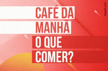 O QUE COMER NO CAFÉ DA MANHÃ? PARA SAÚDE E EMAGRECIMENTO!