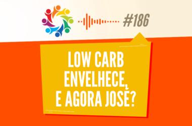 TRIBO FORTE #186 – LOW CARB ENVELHECE, E AGORA JOSÉ?