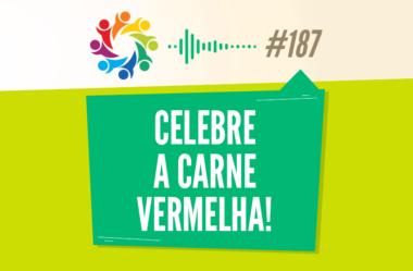 TRIBO FORTE #187 – CELEBRE A CARNE VERMELHA!