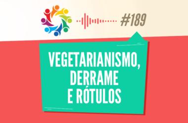 TRIBO FORTE #189 – VEGETARIANISMO, DERRAME E RÓTULOS