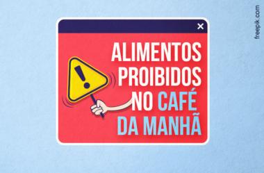 5 ALIMENTOS PROIBIDOS NO CAFÉ DA MANHÃ!