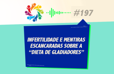 "TRIBO FORTE #197 – INFERTILIDADE E MENTIRAS SENDO ESCANCARADAS, ""DIETA DE GLADIADORES"""