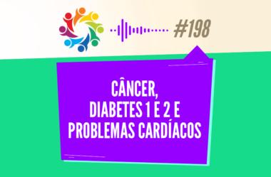 TRIBO FORTE #198 – CÂNCER, DIABETES 1 E 2 E PROBLEMAS CARDÍACOS