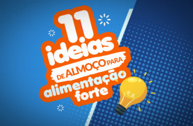 11 IDÉIAS DE ALMOÇO PARA ALIMENTAÇÃO FORTE