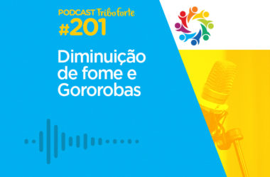 TRIBO FORTE #201 – DIMINUIÇÃO DE FOME E GOROROBAS
