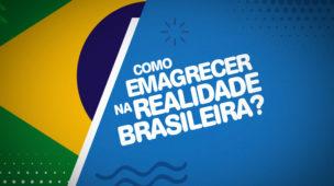 Como emagrecer na realidade brasileira