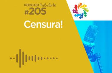 TRIBO FORTE #205 – CENSURA!