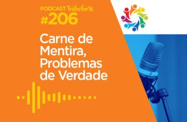 TRIBO FORTE #206 – CARNE DE MENTIRA, PROBLEMAS DE VERDADE