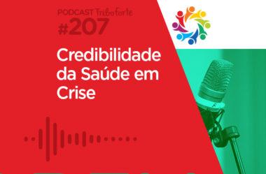 TRIBO FORTE #207 – CREDIBILIDADE DA SAÚDE EM CRISE