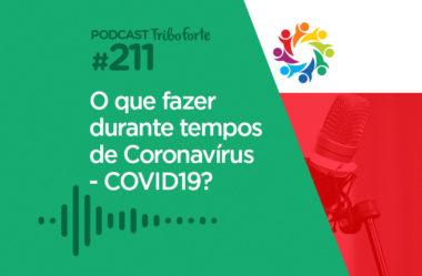TRIBO FORTE #211 – O QUE FAZER DURANTE TEMPOS DE CORONAVÍRUS | COVID19