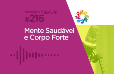 TRIBO FORTE #216 – MENTE SAUDÁVEL E CORPO FORTE