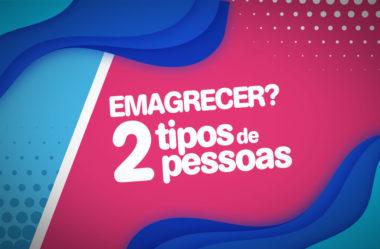 COMO EMAGRECER SEM PROBLEMAS | 2 TIPOS DE PESSOAS