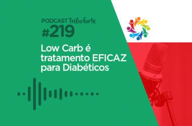 TRIBO FORTE #219 – LOW CARB É TRATAMENTO EFICAZ PARA DIABÉTICOS