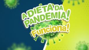 3. A DIETA DA PANDEMIA (Sério mesmo!)__EDV