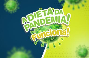 A DIETA DA PANDEMIA (SÉRIO MESMO!)