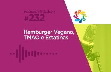 TRIBO FORTE #232 – HAMBÚRGUER VEGANO, TMAO E ESTATINAS