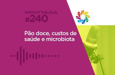 TRIBO FORTE #240 – PÃO DOCE, CUSTOS DE SAÚDE E MICROBIOTA