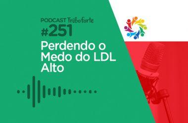 TRIBO FORTE #251 – PERDENDO O MEDO DO LDL ALTO