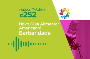 TRIBO FORTE #252 – NOVO GUIA ALIMENTAR AMERICANO! BARBARIDADE