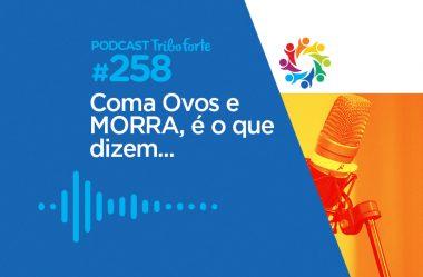 TRIBO FORTE #258 – COMA OVOS E MORRA, É O QUE DIZEM…