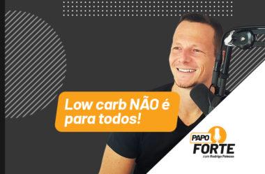 LOW CARB PODE NÃO SER PARA TODOS | PAPO FORTE #4