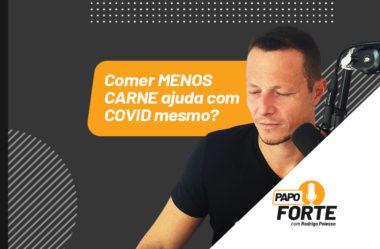 [BALELA] COMER MENOS CARNE AJUDA COM CO.VID MESMO? NOVO ESTUDO   PAPO FORTE #13