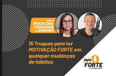 TRUQUES PARA MOTIVAÇÃO FORTE C/ PSICÓLOGA FERNANDA LANDEIRO | PAPO FORTE #15